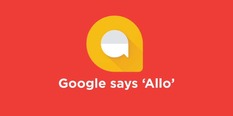 Google's Messaging app Allo is finally here!